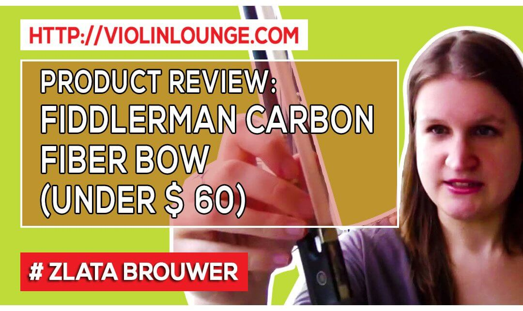 [Product Review] Fiddlerman Carbon Fiber Bow (under $60)