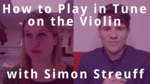 How to Play in Tune on the Violin with Simon Streuff