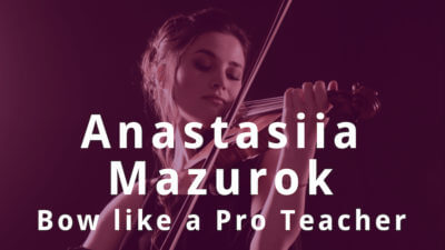 Bow like a Pro teacher and concert violinist Anastasiia Mazurok