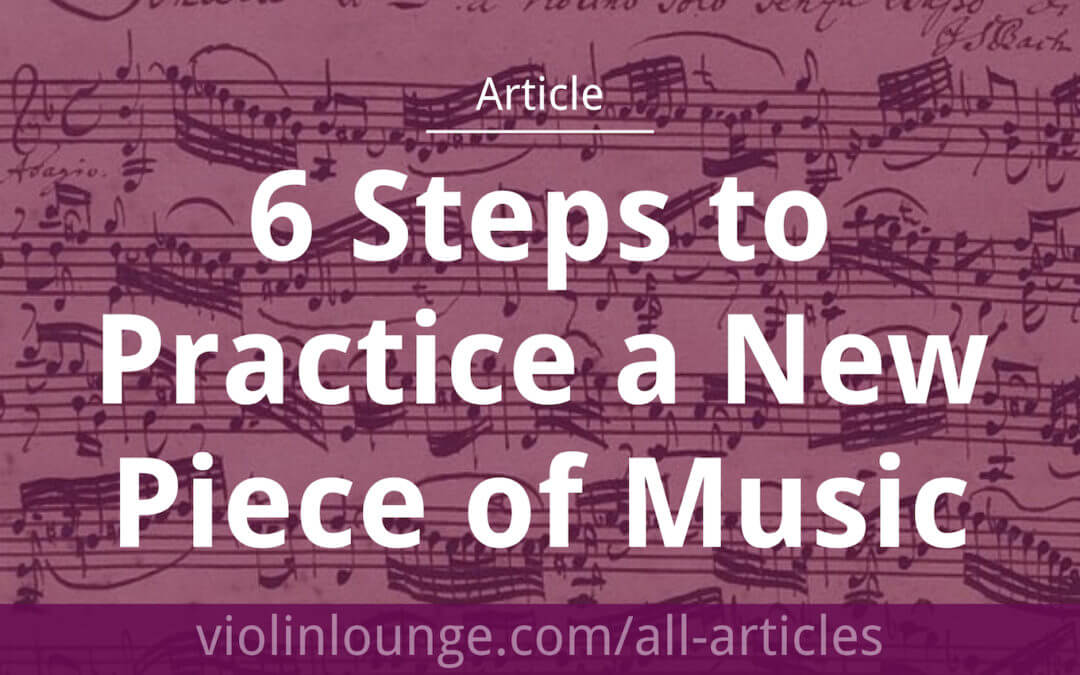 6 Steps to Practice a New Piece of Music
