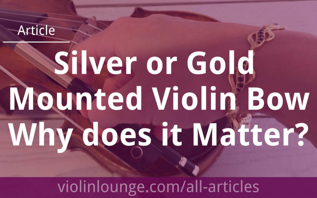 Silver or Gold Mounted Violin Bow: Why does it Matter?