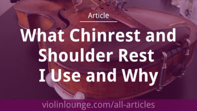 What Chinrest and Shoulder Rest I Use and Why