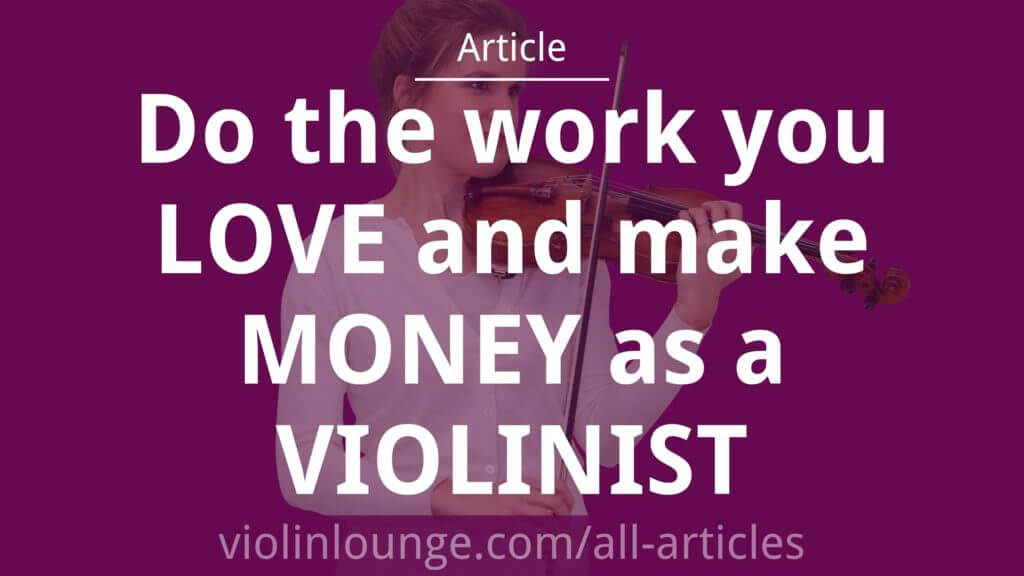 Do the work you LOVE and make MONEY as a VIOLINIST