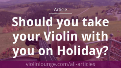 Should you take your Violin with you on Holiday?