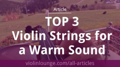 Top 3 Violin Strings for a Warm Sound
