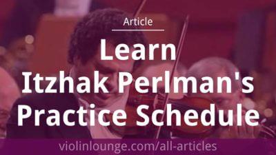 Learn Itzhak Perlman's Practice Schedule