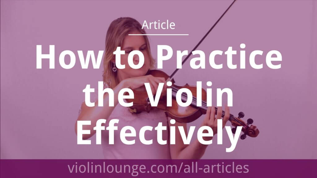 how to practice the violin effectively