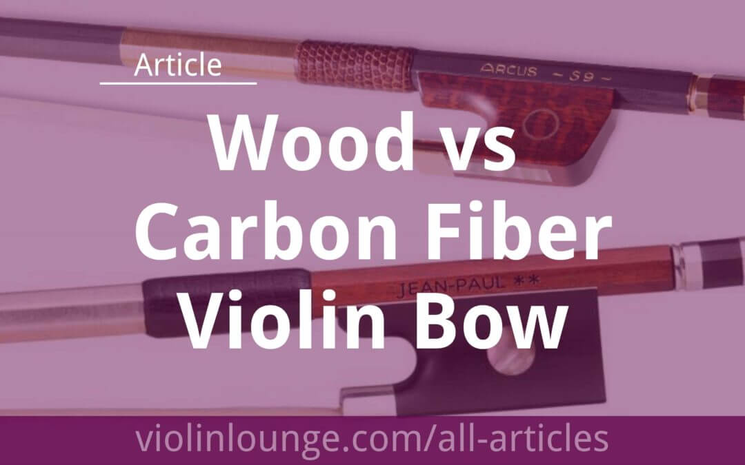 Wood vs Carbon Fiber Violin Bow: What's the Best to Buy?