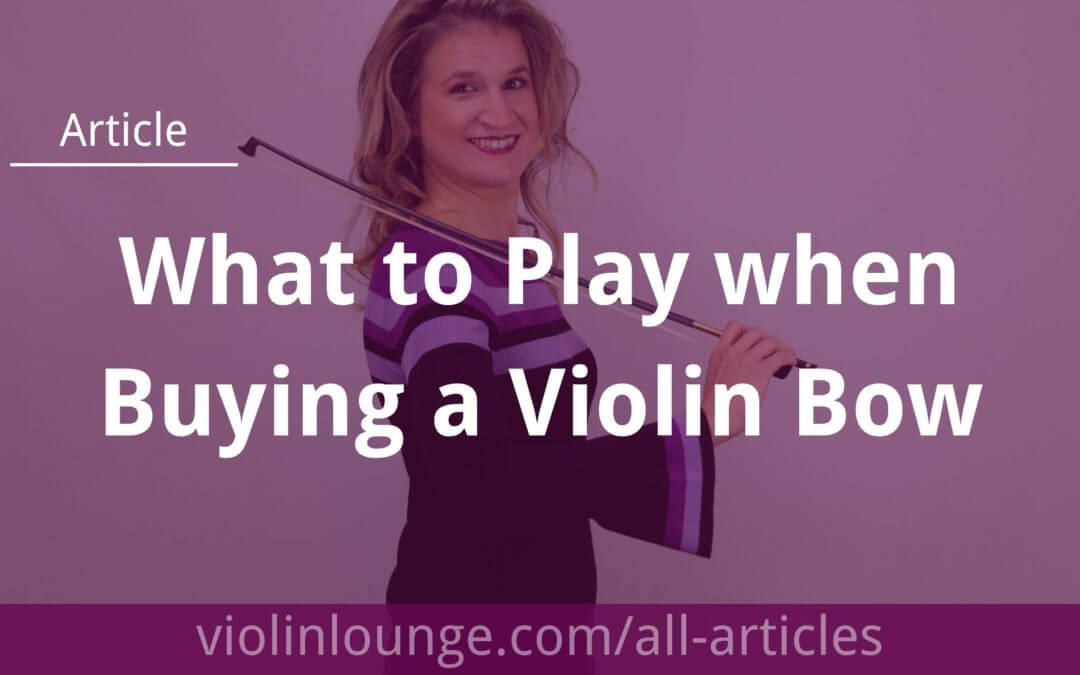 What to Play When Buying a Violin Bow?